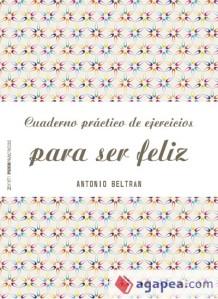 Cuaderno para ser feliz Antonio Beltran